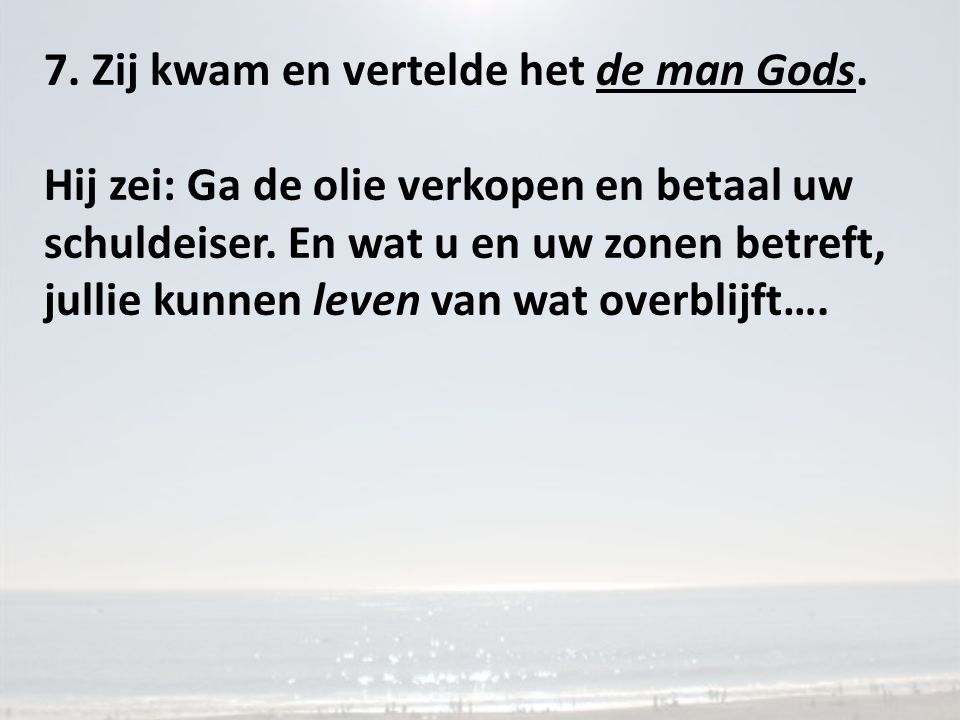 7. Zij kwam en vertelde het de man Gods.