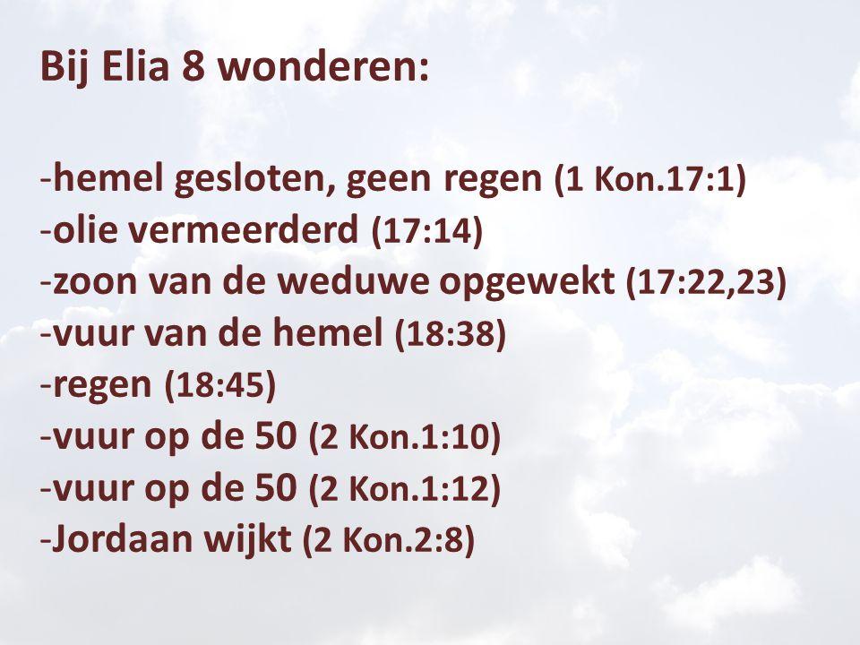 Bij Elia 8 wonderen: hemel gesloten, geen regen (1 Kon.17:1)