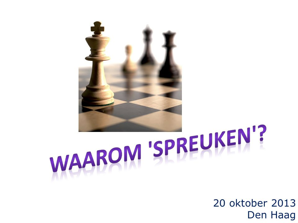 waarom Spreuken 20 oktober 2013 Den Haag