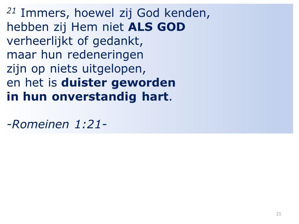 21 Immers, hoewel zij God kenden,