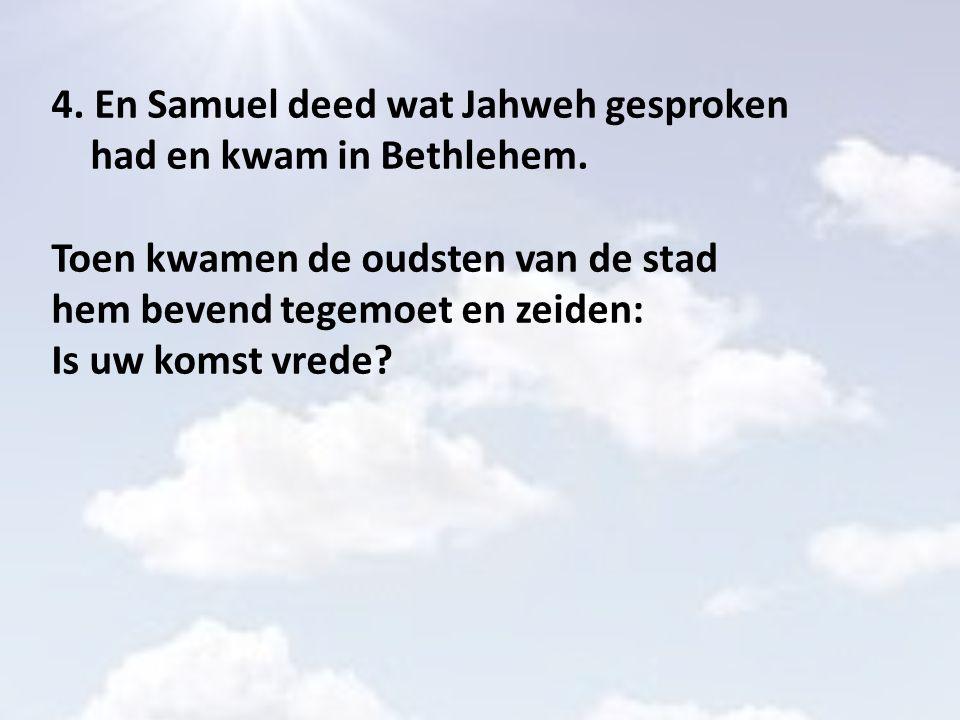 4. En Samuel deed wat Jahweh gesproken had en kwam in Bethlehem.