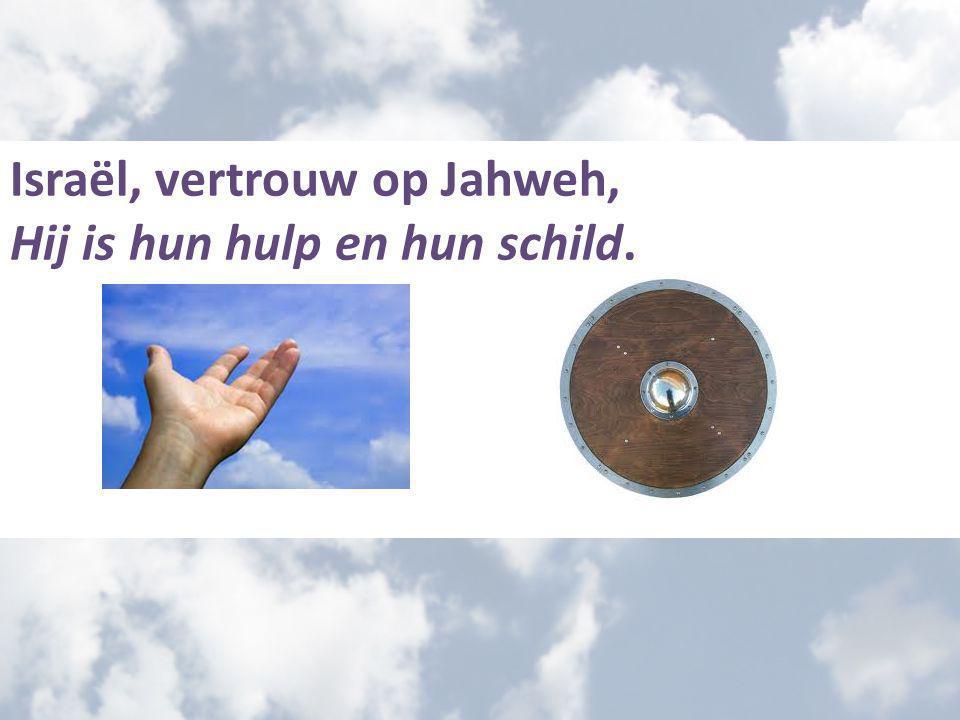 Israël, vertrouw op Jahweh,
