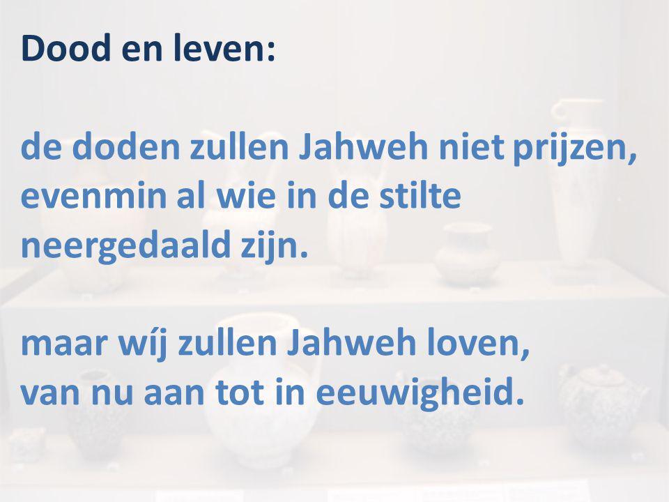 Dood en leven: de doden zullen Jahweh niet prijzen,