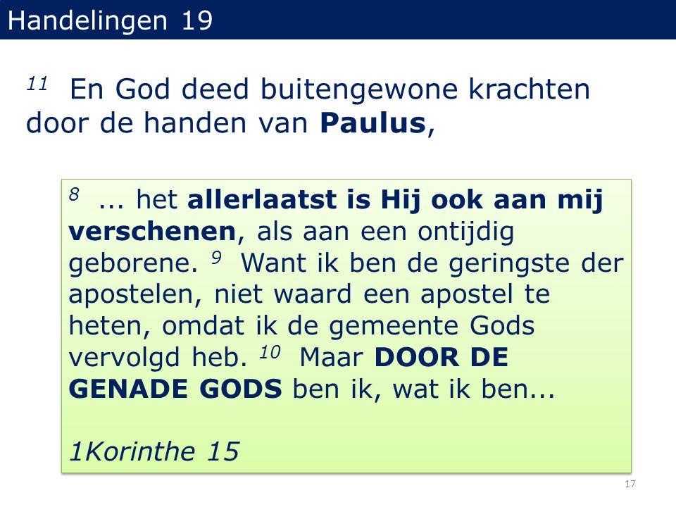 11 En God deed buitengewone krachten door de handen van Paulus,