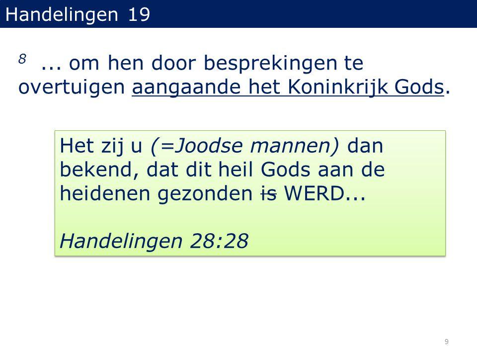 Handelingen 19 8 ... om hen door besprekingen te overtuigen aangaande het Koninkrijk Gods.