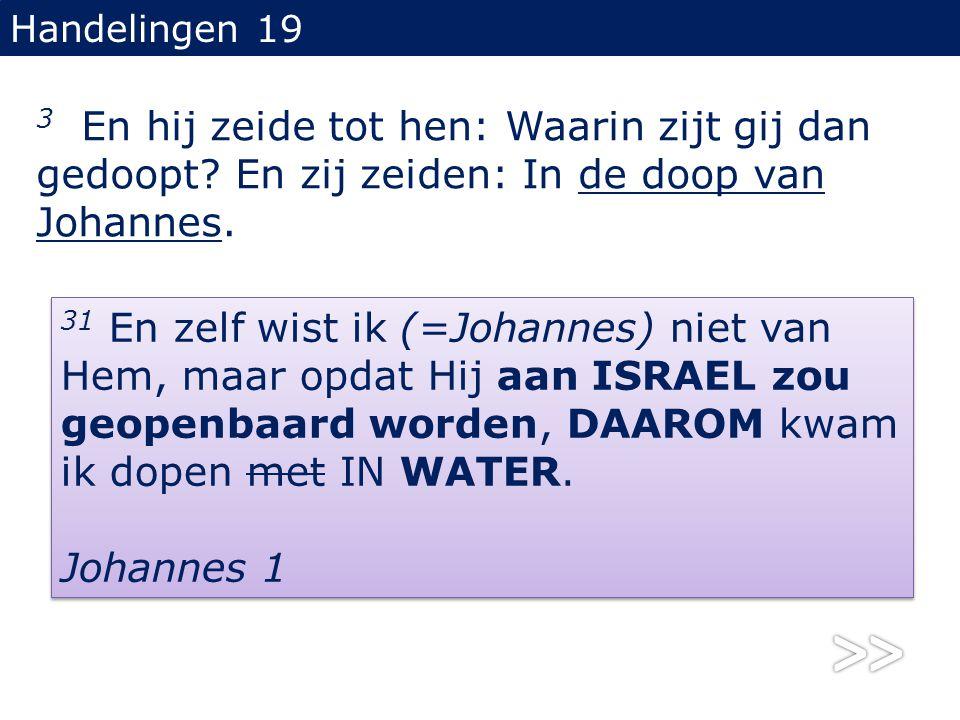 Handelingen 19 3 En hij zeide tot hen: Waarin zijt gij dan gedoopt En zij zeiden: In de doop van Johannes.