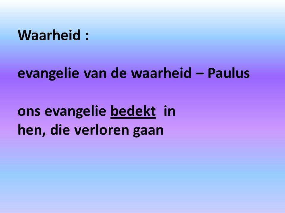 Waarheid : evangelie van de waarheid – Paulus ons evangelie bedekt in hen, die verloren gaan
