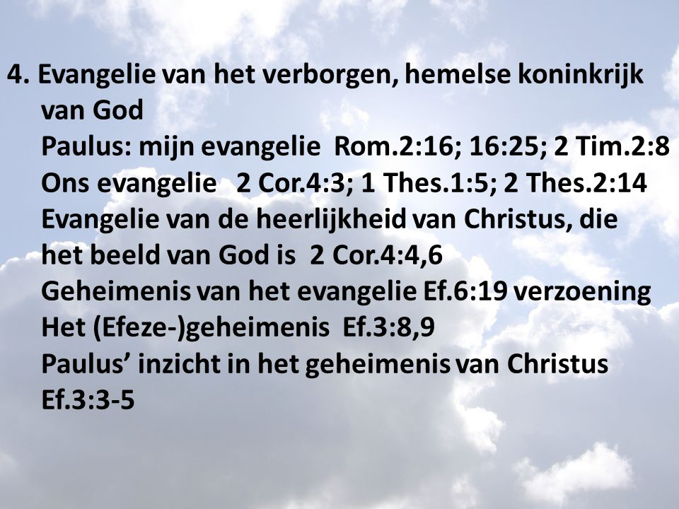 4. Evangelie van het verborgen, hemelse koninkrijk van God Paulus: mijn evangelie Rom.2:16; 16:25; 2 Tim.2:8