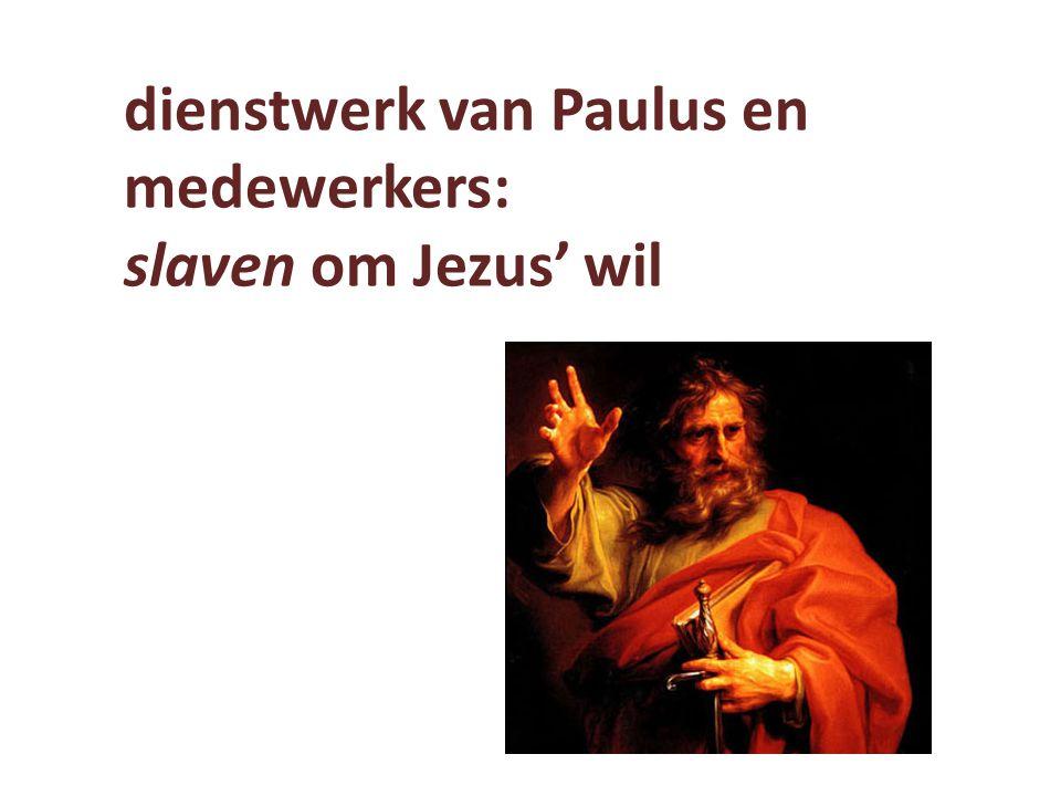 dienstwerk van Paulus en medewerkers: slaven om Jezus' wil