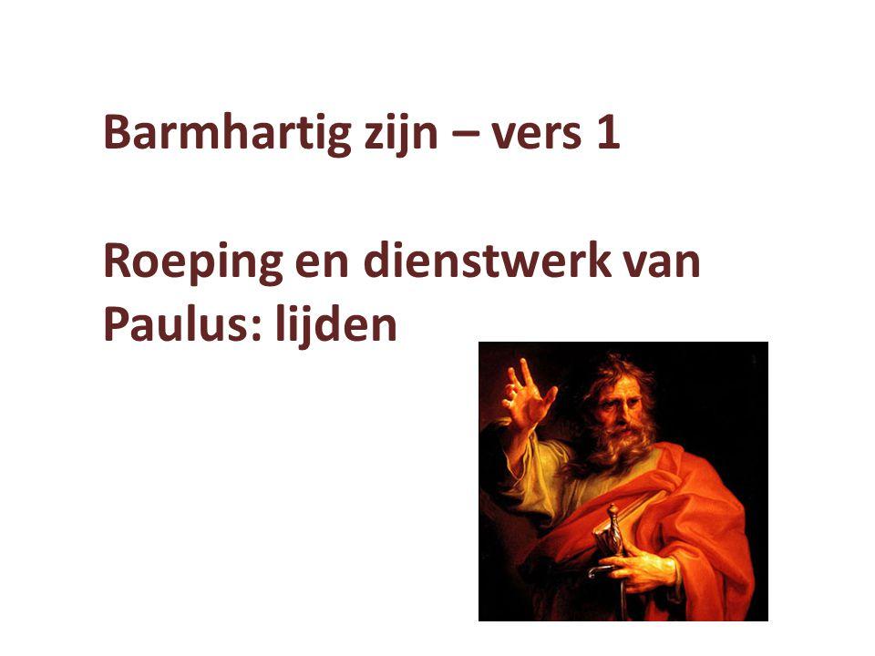 Barmhartig zijn – vers 1 Roeping en dienstwerk van Paulus: lijden