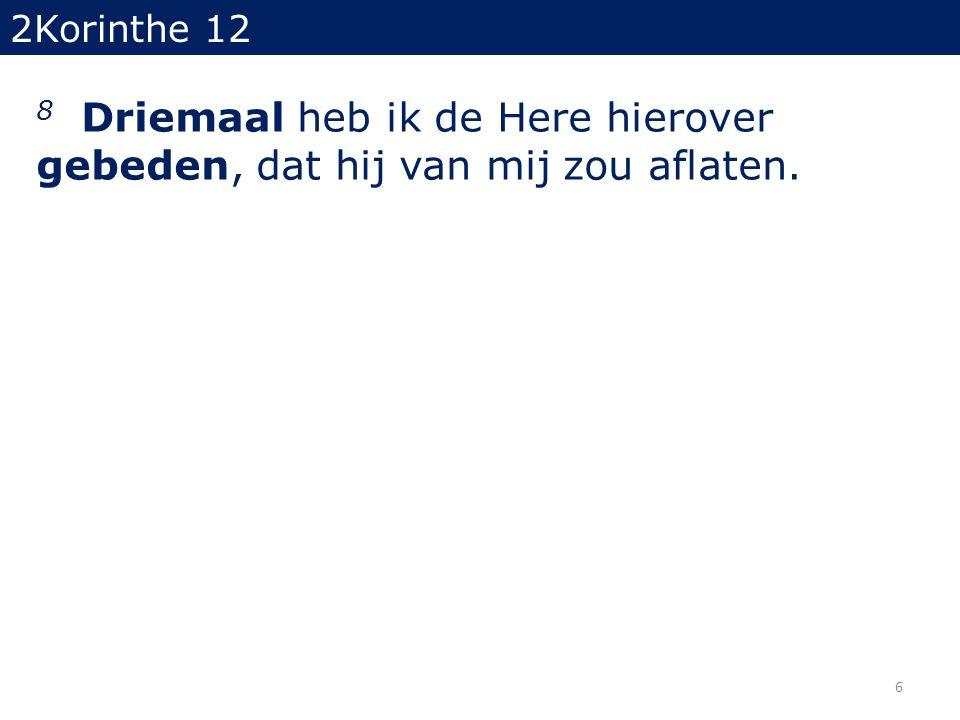 2Korinthe 12 8 Driemaal heb ik de Here hierover gebeden, dat hij van mij zou aflaten.