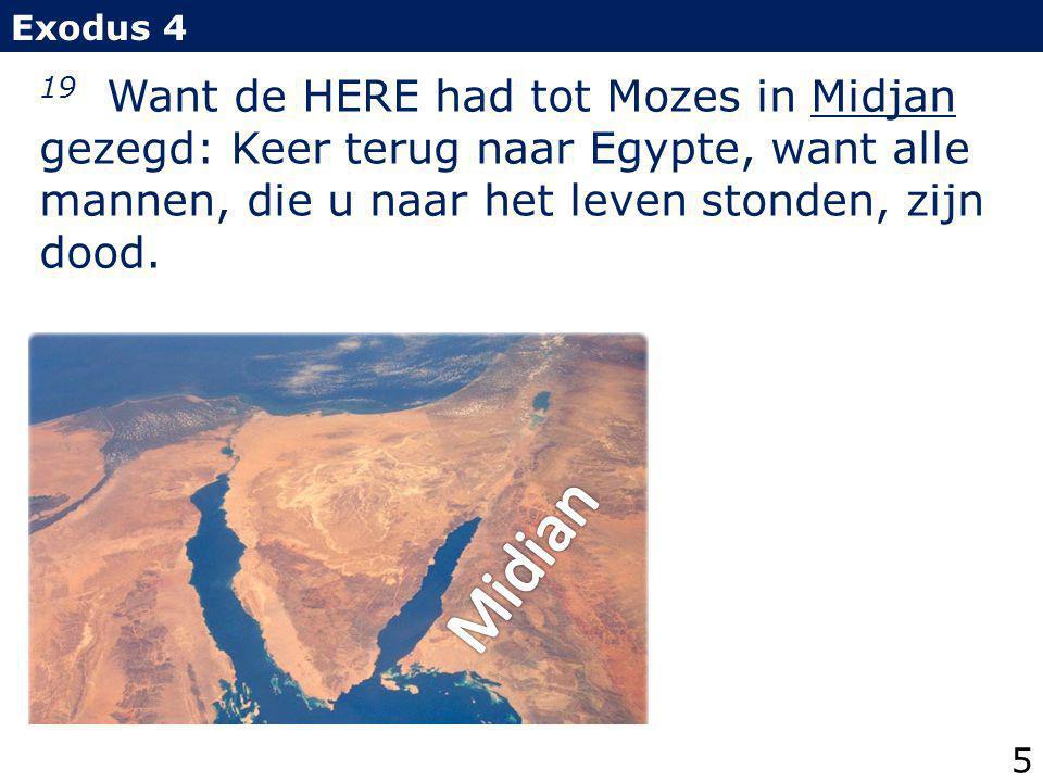 Exodus 4 19 Want de HERE had tot Mozes in Midjan gezegd: Keer terug naar Egypte, want alle mannen, die u naar het leven stonden, zijn dood.