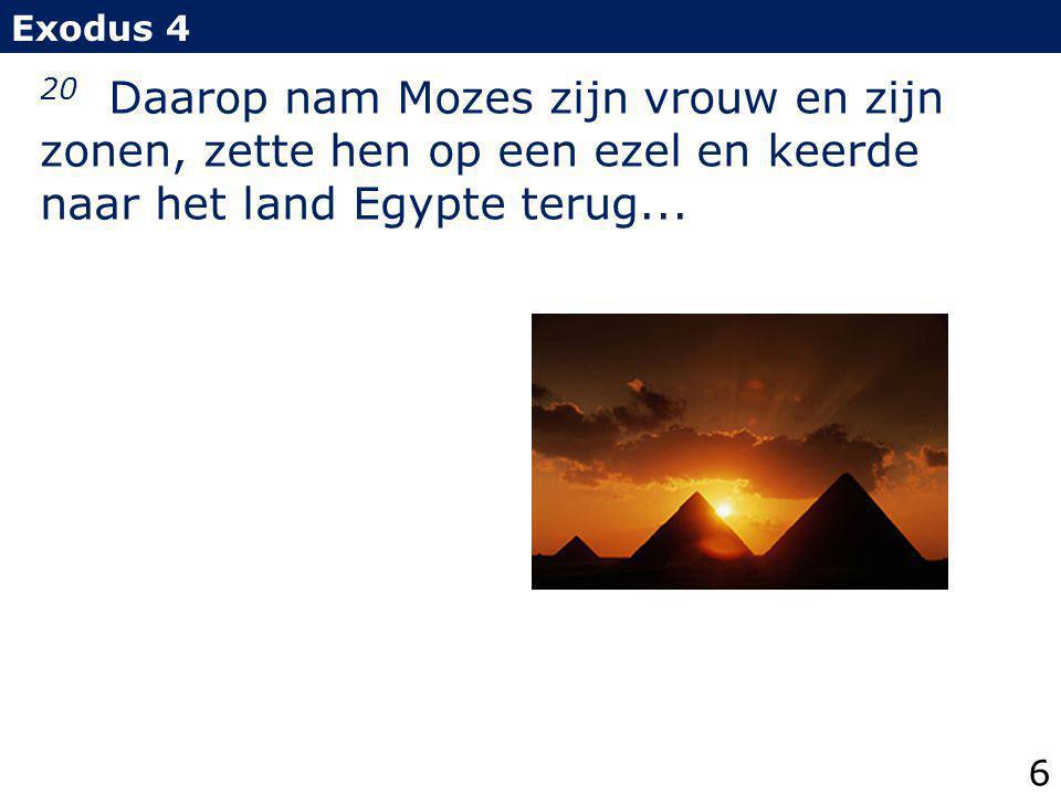 Exodus 4 20 Daarop nam Mozes zijn vrouw en zijn zonen, zette hen op een ezel en keerde naar het land Egypte terug...
