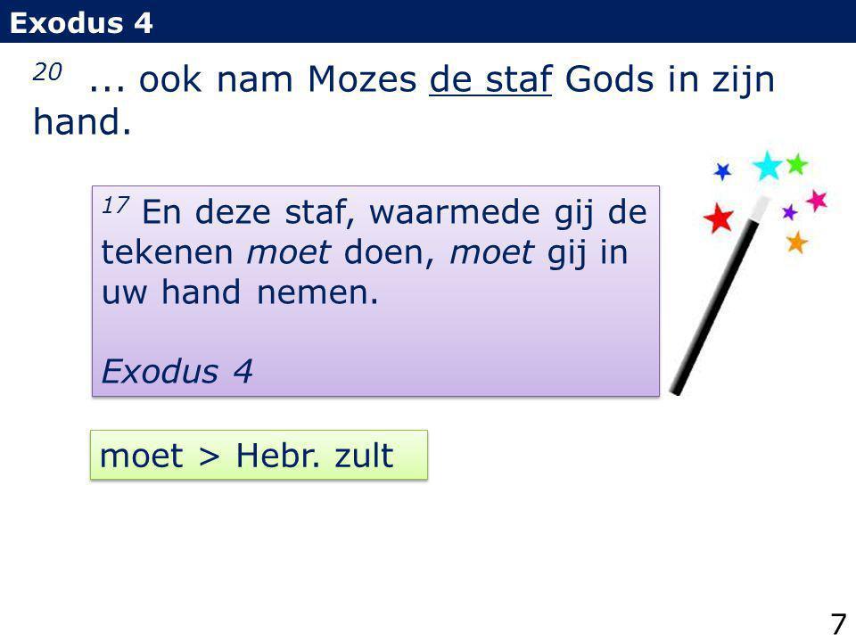 20 ... ook nam Mozes de staf Gods in zijn hand.
