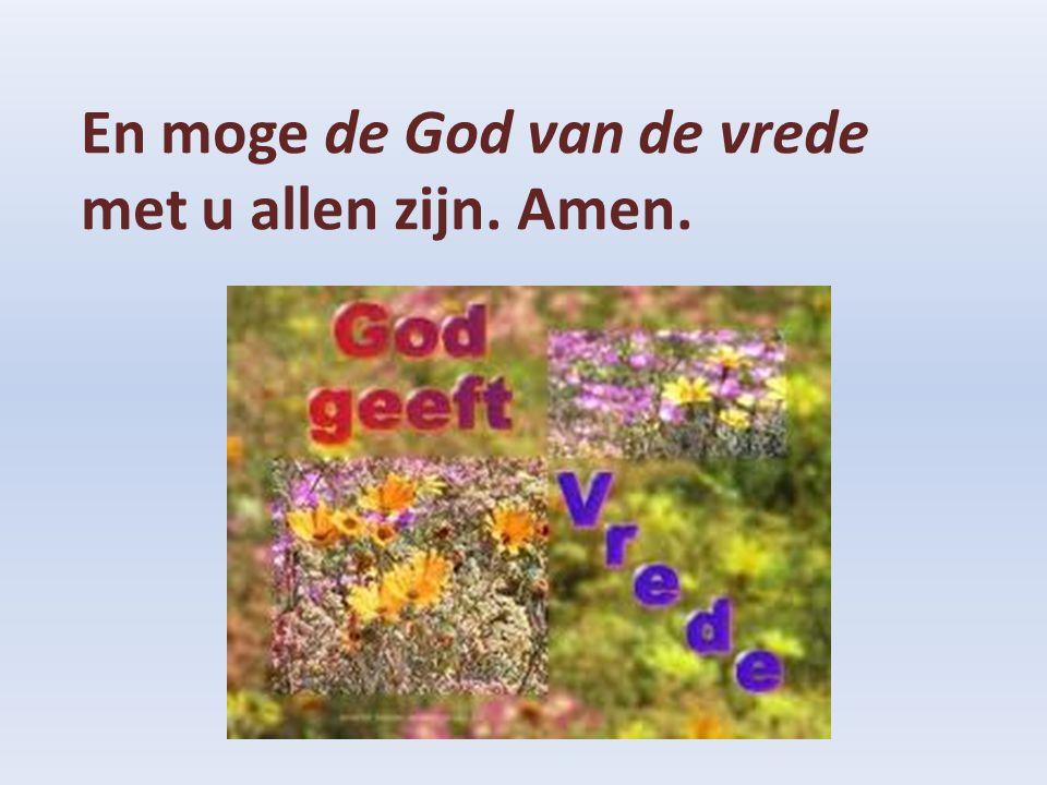 En moge de God van de vrede met u allen zijn. Amen.
