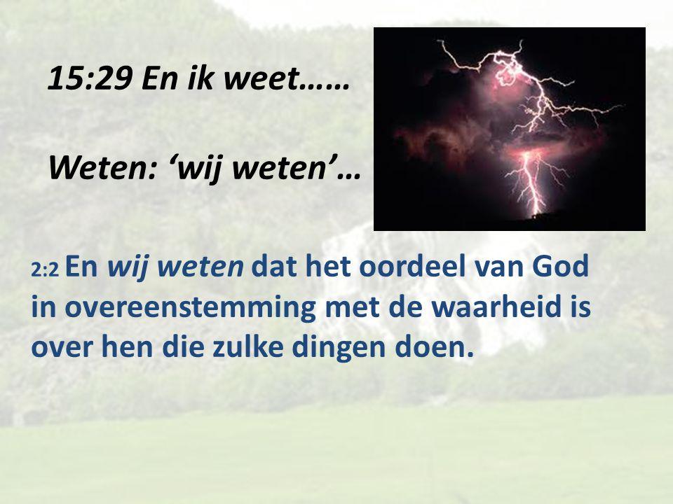 15:29 En ik weet…… Weten: 'wij weten'…