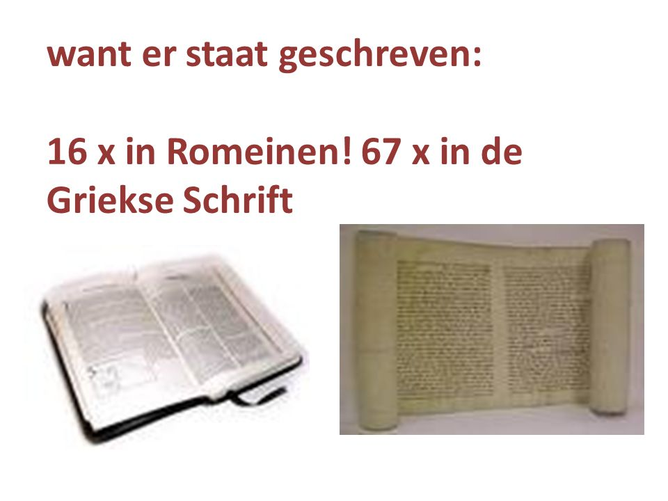 want er staat geschreven: 16 x in Romeinen! 67 x in de Griekse Schrift