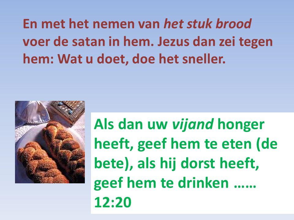 En met het nemen van het stuk brood voer de satan in hem