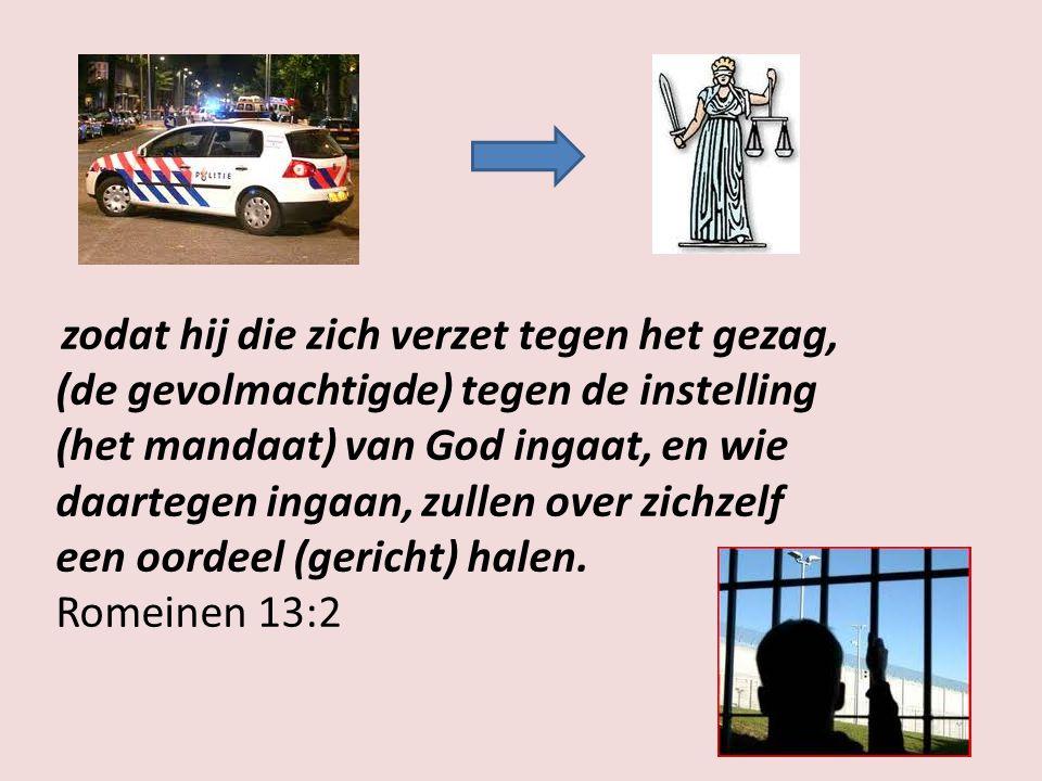 zodat hij die zich verzet tegen het gezag, (de gevolmachtigde) tegen de instelling (het mandaat) van God ingaat, en wie daartegen ingaan, zullen over zichzelf een oordeel (gericht) halen.