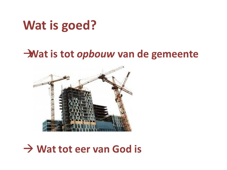 Wat is goed Wat is tot opbouw van de gemeente