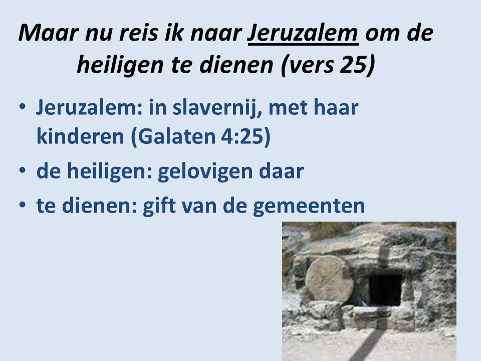 Maar nu reis ik naar Jeruzalem om de heiligen te dienen (vers 25)