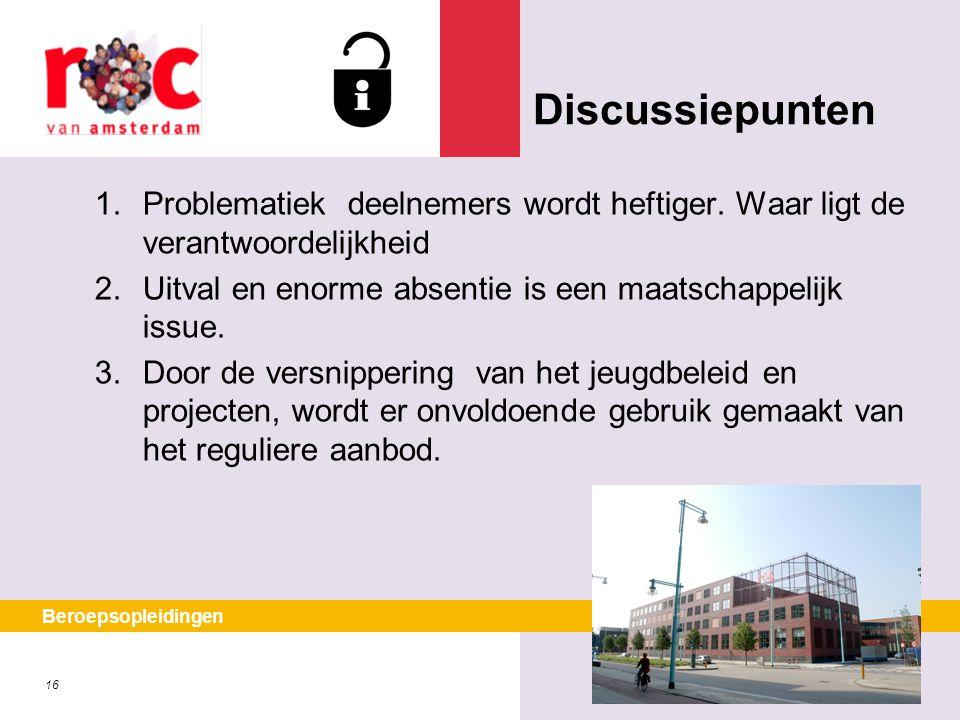 Discussiepunten Problematiek deelnemers wordt heftiger. Waar ligt de verantwoordelijkheid. Uitval en enorme absentie is een maatschappelijk issue.