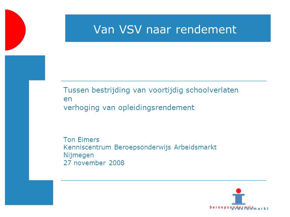 Van VSV naar rendement Tussen bestrijding van voortijdig schoolverlaten. en. verhoging van opleidingsrendement.