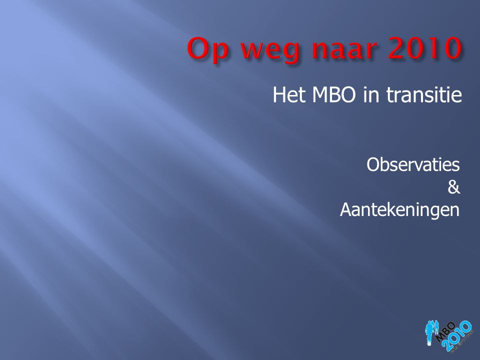 Op weg naar 2010 Het MBO in transitie Observaties & Aantekeningen