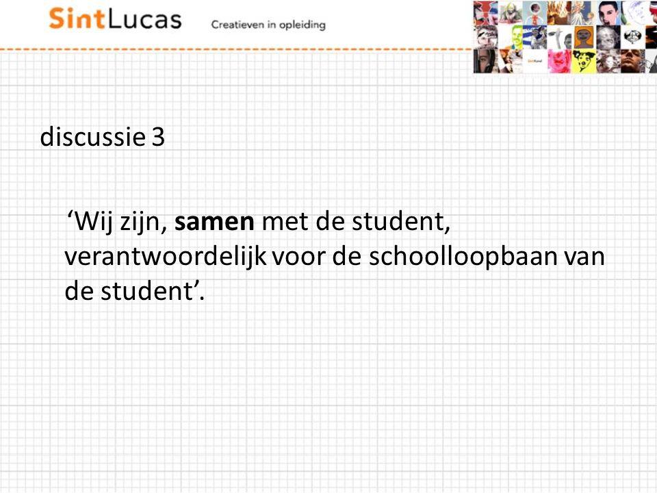 discussie 3 'Wij zijn, samen met de student, verantwoordelijk voor de schoolloopbaan van de student'.