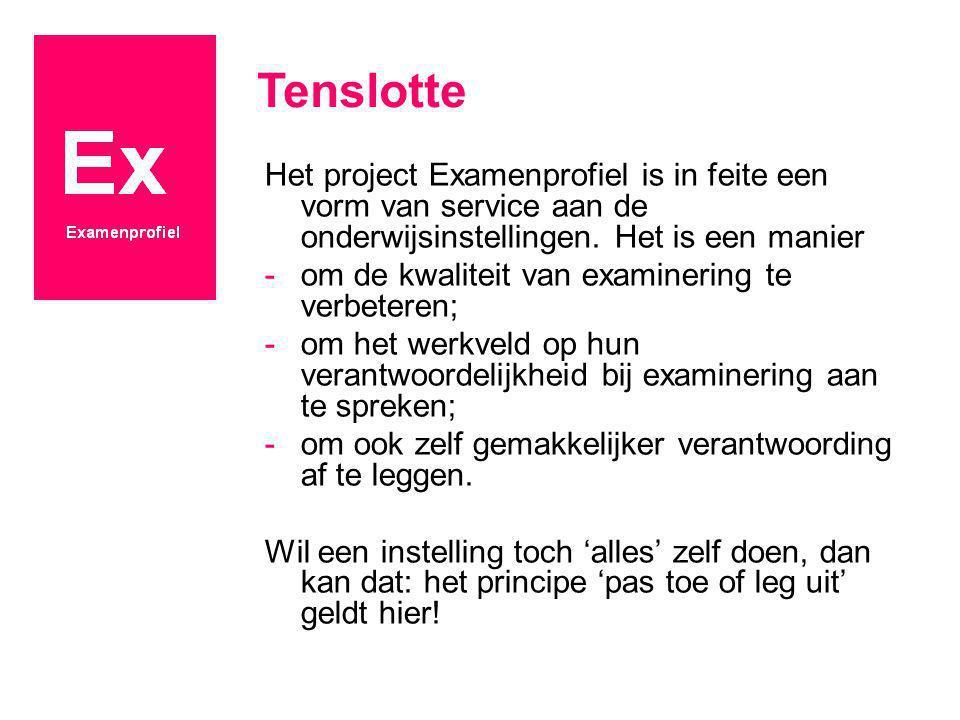 Tenslotte Het project Examenprofiel is in feite een vorm van service aan de onderwijsinstellingen. Het is een manier.