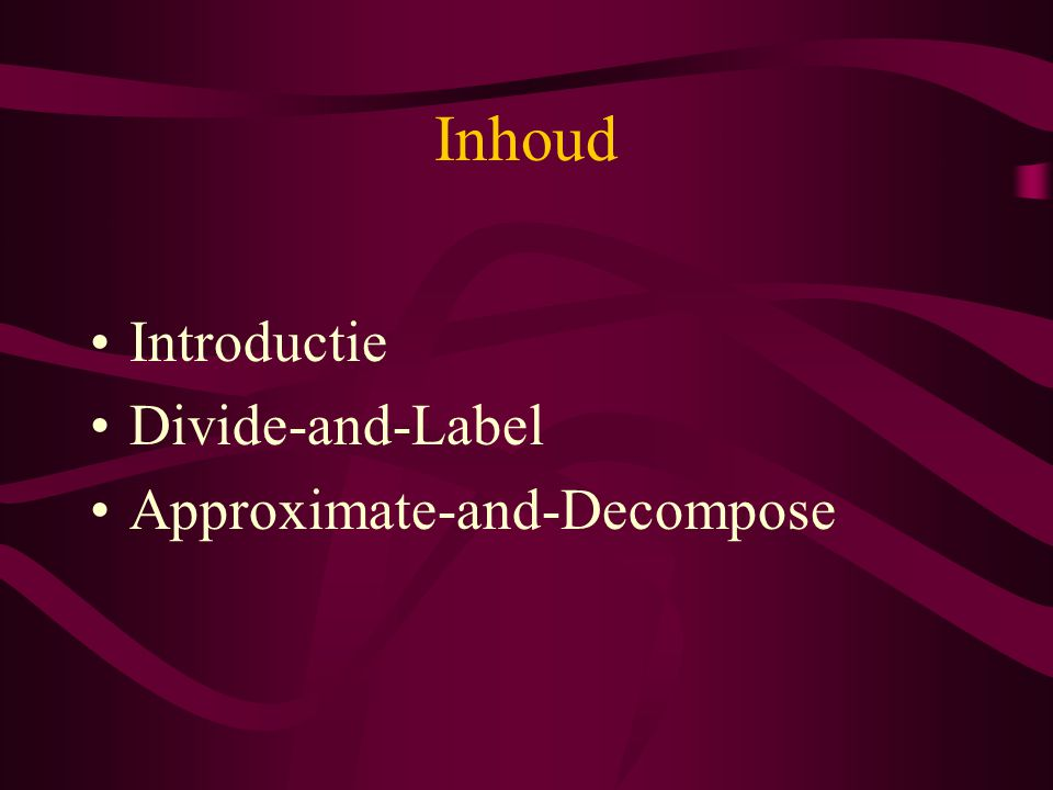 Inhoud Introductie Divide-and-Label Approximate-and-Decompose