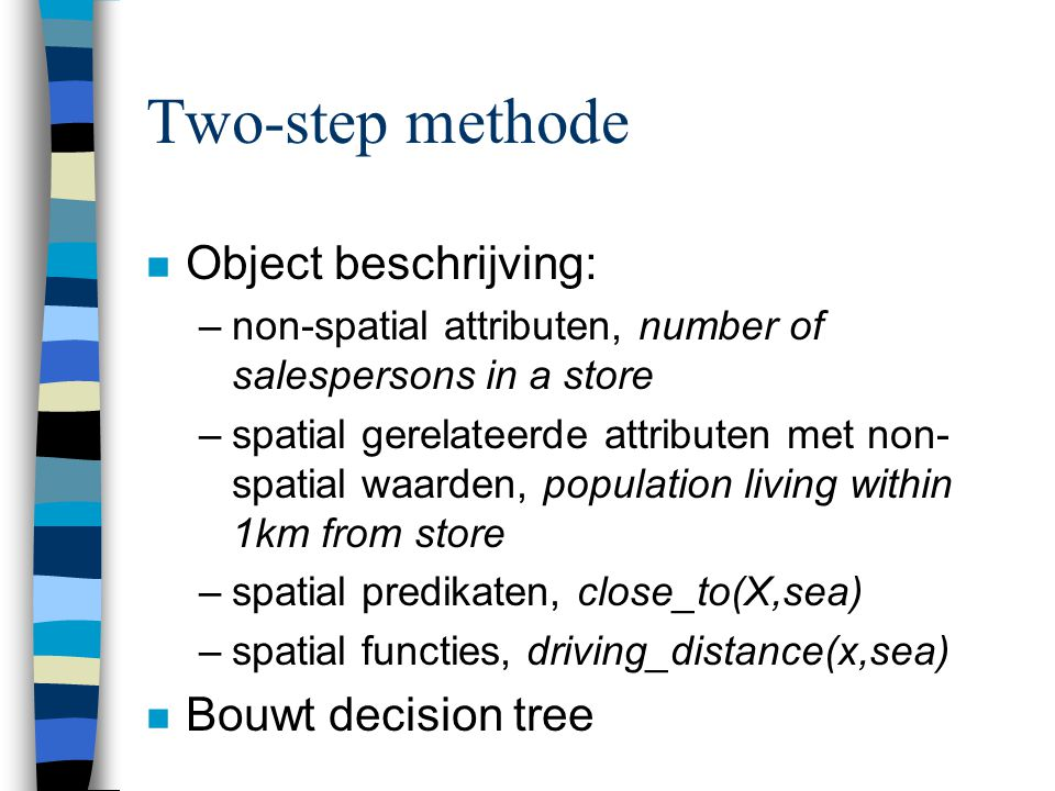 Two-step methode Object beschrijving: Bouwt decision tree