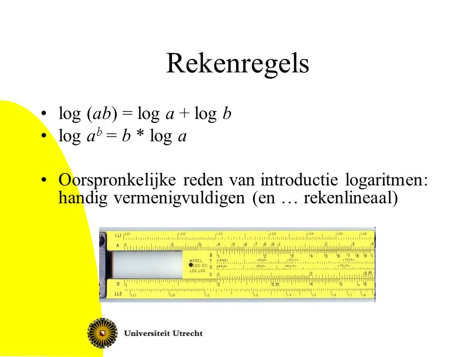 Rekenregels log (ab) = log a + log b log ab = b * log a
