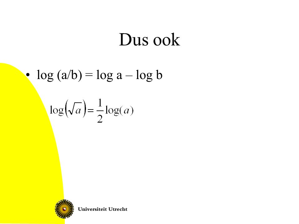 Dus ook log (a/b) = log a – log b