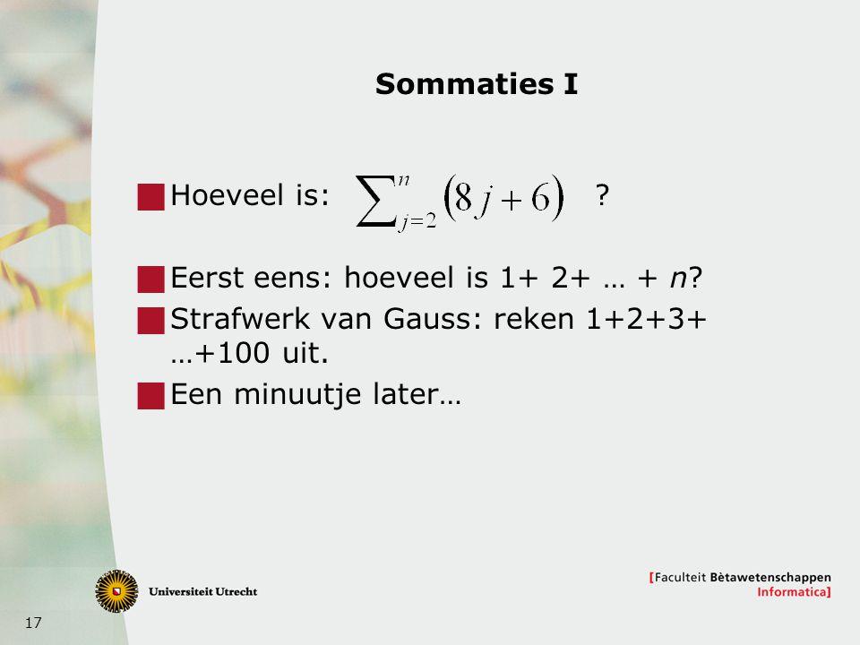 Sommaties I Hoeveel is: Eerst eens: hoeveel is 1+ 2+ … + n Strafwerk van Gauss: reken 1+2+3+ …+100 uit.