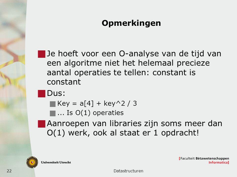 Opmerkingen Je hoeft voor een O-analyse van de tijd van een algoritme niet het helemaal precieze aantal operaties te tellen: constant is constant.