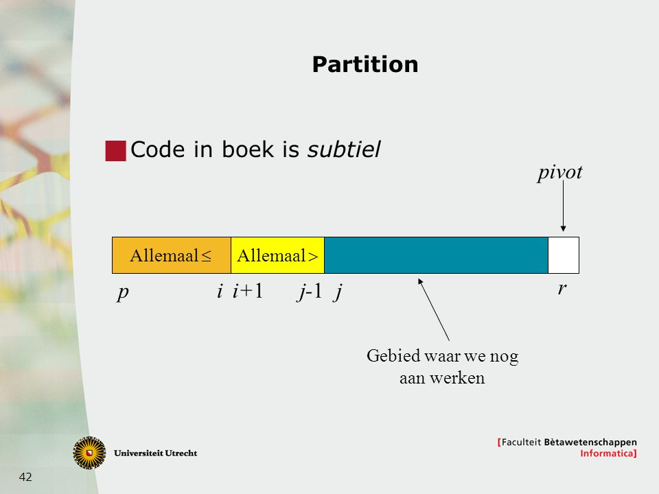 Partition Code in boek is subtiel pivot p i i+1 j-1 j r Allemaal £