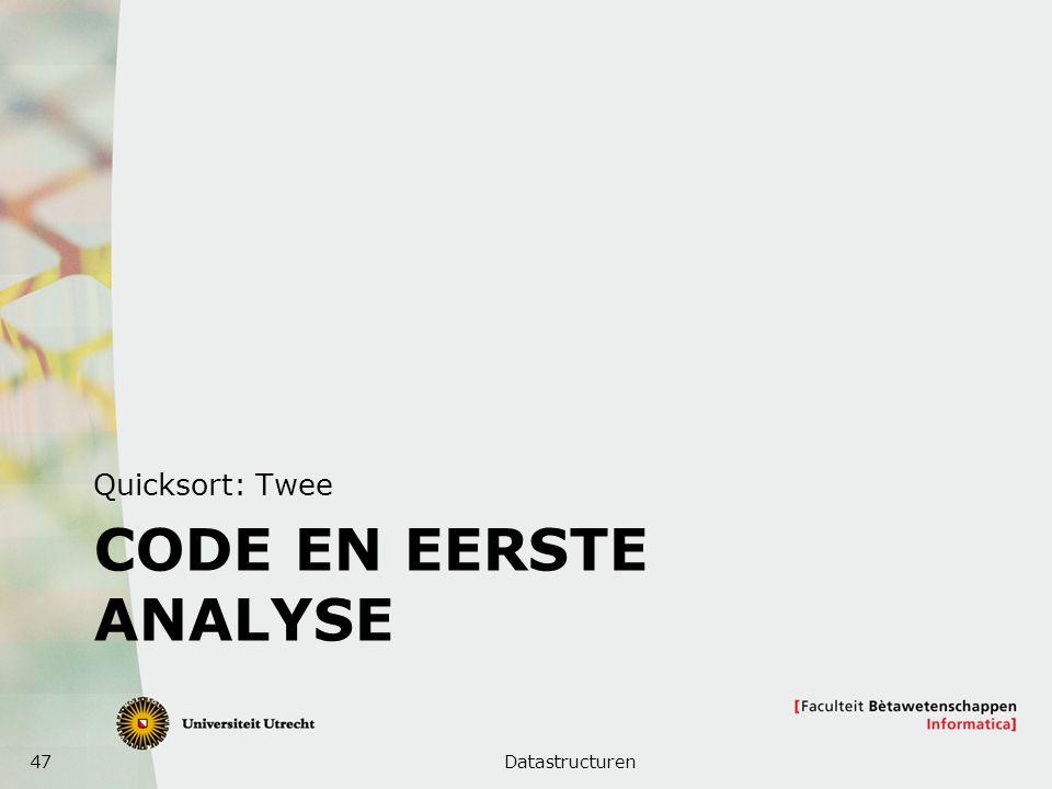 Quicksort: Twee CODE EN EERSTE ANALYSE Datastructuren