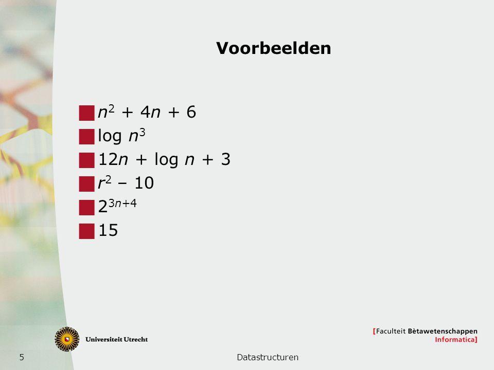 Voorbeelden n2 + 4n + 6 log n3 12n + log n + 3 r2 – 10 23n+4 15