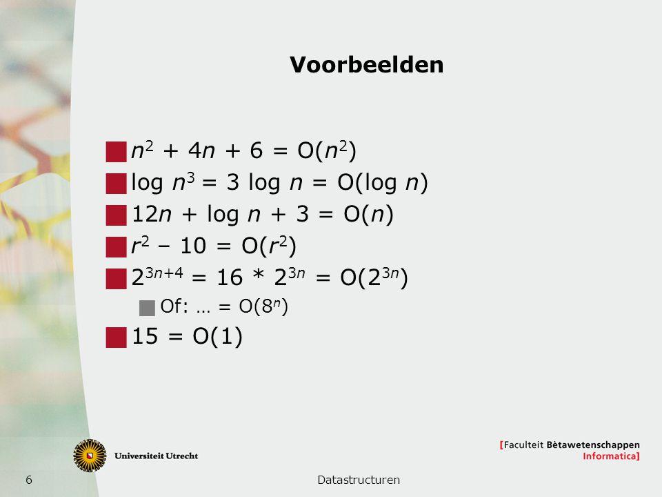Voorbeelden n2 + 4n + 6 = O(n2) log n3 = 3 log n = O(log n)