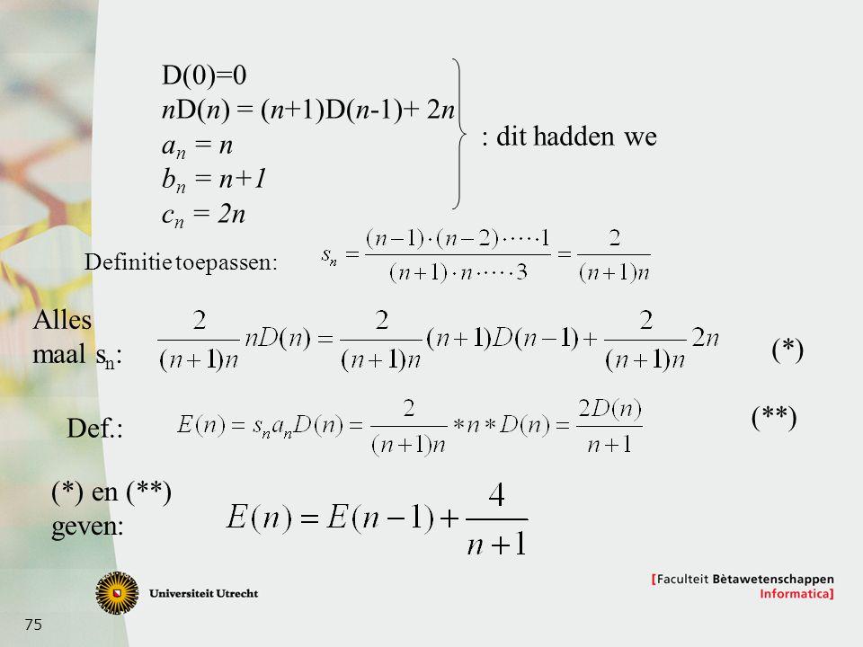 D(0)=0 nD(n) = (n+1)D(n-1)+ 2n an = n bn = n+1 : dit hadden we cn = 2n