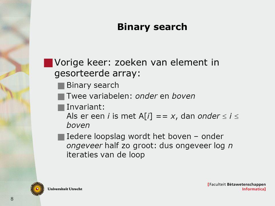 Vorige keer: zoeken van element in gesorteerde array:
