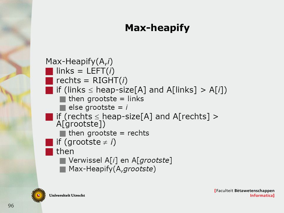 Max-heapify Max-Heapify(A,i) links = LEFT(i) rechts = RIGHT(i)