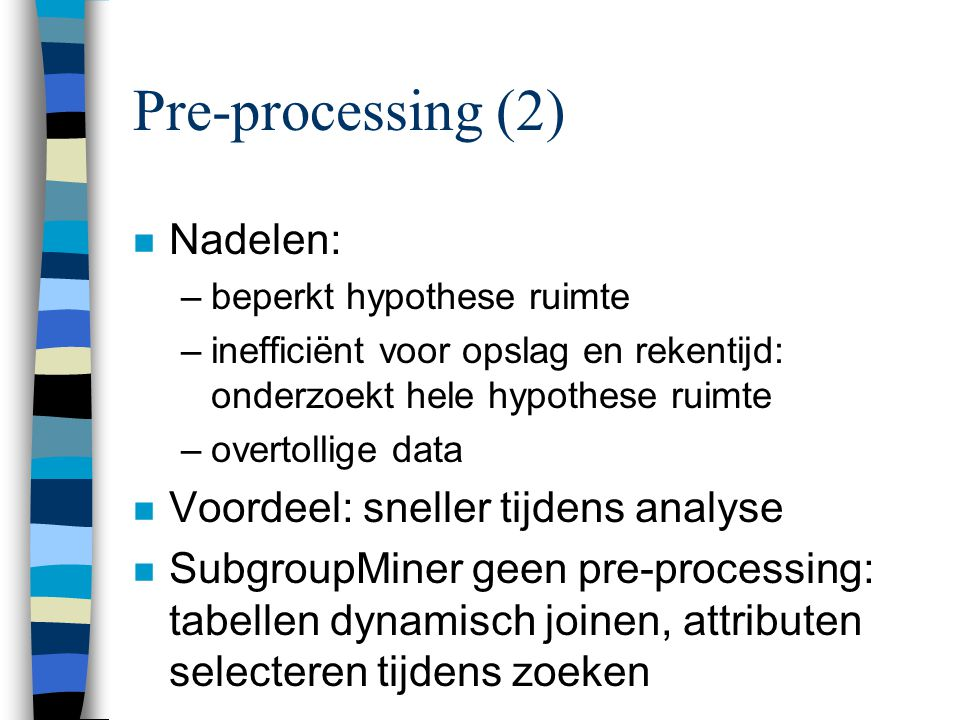 Pre-processing (2) Nadelen: Voordeel: sneller tijdens analyse