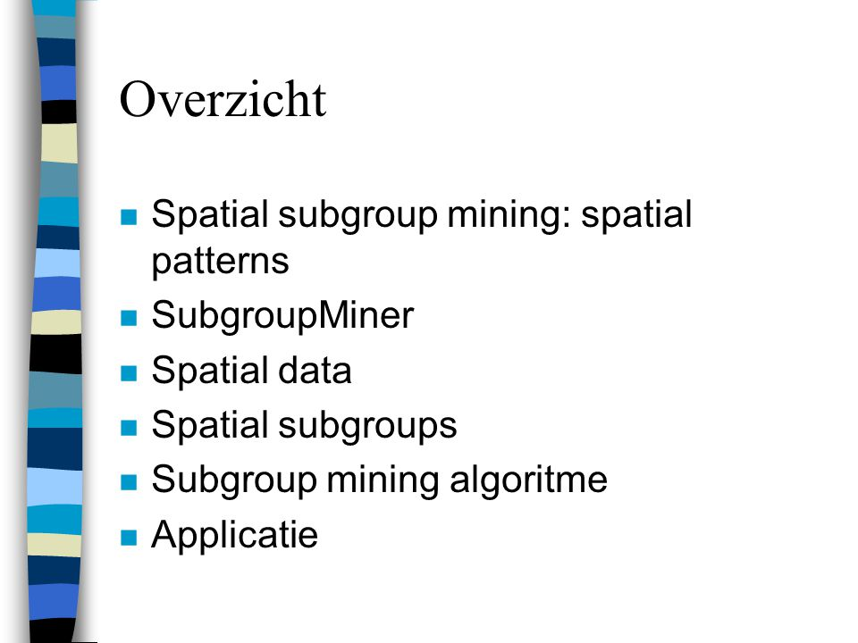 Overzicht Spatial subgroup mining: spatial patterns SubgroupMiner