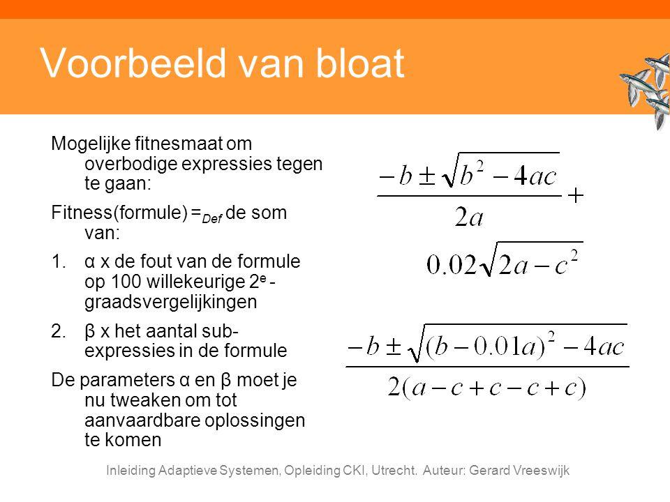 Voorbeeld van bloat Mogelijke fitnesmaat om overbodige expressies tegen te gaan: Fitness(formule) =Def de som van: