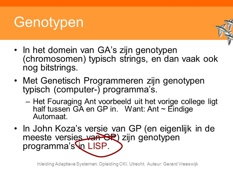 Genotypen In het domein van GA's zijn genotypen (chromosomen) typisch strings, en dan vaak ook nog bitstrings.