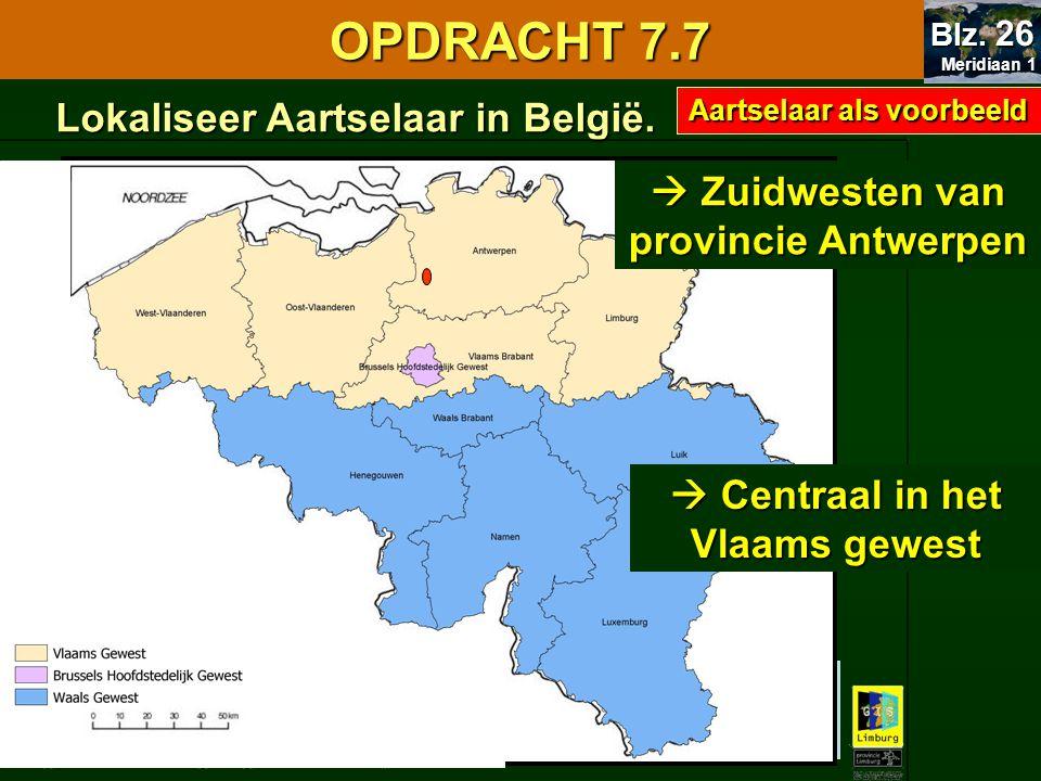 7.1 Oriënteren OPDRACHT 7.7 Lokaliseer Aartselaar in België.