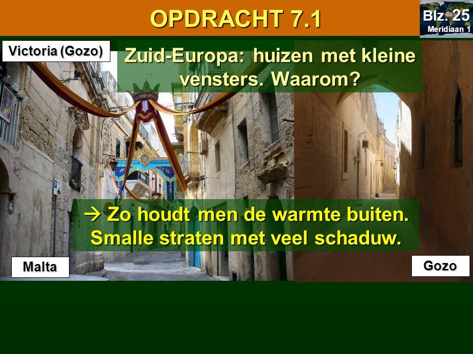 OPDRACHT 7.1 7.1 Oriënteren. Meridiaan 1. Blz. 25. Victoria (Gozo) Zuid-Europa: huizen met kleine vensters. Waarom