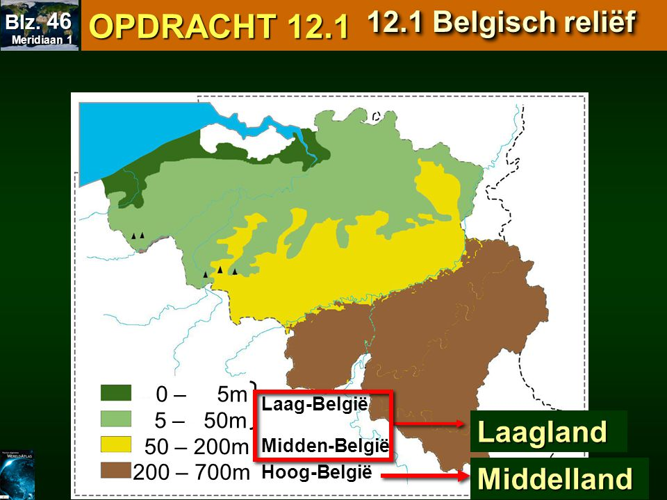 OPDRACHT 12.1 12.1 Belgisch reliëf Laagland Middelland 0 – 5m 5 – 50m